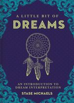 A Little Bit of Dreams : An Introduction to Dream Interpretation - Stase Michaels