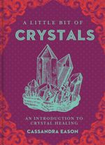 A Little Bit of Crystals : An Introduction to Crystal Healing - Cassandra Eason