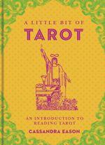A Little Bit of Tarot : An Introduction to Reading Tarot - Cassandra Eason