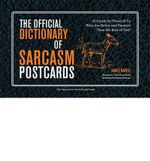 The Official Dictionary of Sarcasm Postcards : 45 Cards for Those of Us Who are Better and Smarter Than the Rest of You - James Napoli