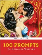 100 Prompts for Romance Writers : Writer's Muse - Annette Elton