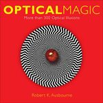 Optical Magic : More Than 300 Optical Illusions - Robert K Ausbourne
