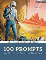 100 Prompts for Science Fiction Writers : Writer's Muse - Jarod K. Anderson