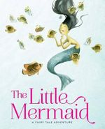 The Little Mermaid : A Fairy Tale Adventure - Giada Francia