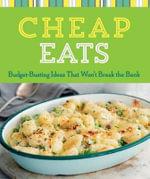 Cheap Eats : Budget-Busting Ideas That Won't Break the Bank