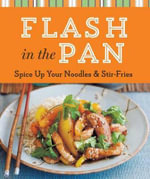 Flash in the Pan : Spice Up Your Noodles & Stir Fries