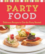 Party Food : Delicious Recipes to Get the Party Started