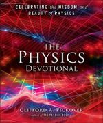 The Physics Devotional : Celebrating the Wisdom and Beauty of Physics - Clifford A. Pickover