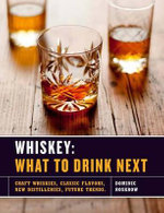 Whiskey: What to Drink Next : Craft Whiskeys, Classic Flavors, New Distilleries, Future Trends - Dominic Roskrow