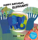 Happy Birthday, Elephant! : Pull and Play - La Coccinella