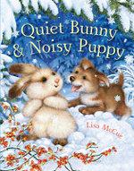 Quiet Bunny & Noisy Puppy - Lisa McCue