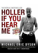 Holler If You Hear Me Searching for Tupac Shakur - Professor of Communication Studies Michael Eric Dyson