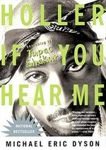 Holler If You Hear Me : Searching for Tupac Shakur - Michael Eric Dyson