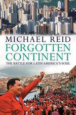 Forgotten Continent : The Battle for Latin America's Soul - Michael Reid