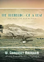 The Trembling of a Leaf : Little Stories of the South Sea Islands - W Somerset Maugham