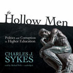 The Hollow Men : Politics and Corruption in Higher Education - Charles J Sykes