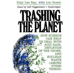 Trashing the Planet : How Science Can Help Us Deal with Acid Rain, Depletion of the Ozone, and Nuclear Waste (Among Other Things) - Dixy Lee Ray