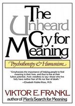 The Unheard Cry for Meaning : Psychotherapy & Humanism - Viktor E Frankl