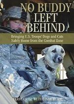 No Buddy Left Behind : Bringing US Troops' Dogs and Cats Safely Home from the Combat Zone - Terri Crisp