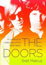 The Doors : A Lifetime of Listening to Five Wild Years - Greil Marcus