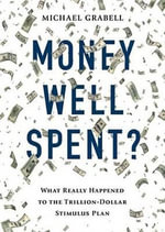 Money Well Spent? : The Truth Behind the Trillion-Dollar Stumulus, the Biggest Economic Recovery Plan in History - Michael Grabell
