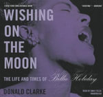 Wishing on the Moon : The Life and Times of Billie Holiday - Donald Clarke