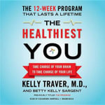 The Healthiest You : Take Charge of Your Brain to Take Charge of Your Life - Kelly Traver