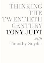 Thinking the Twentieth Century - Tony Judt