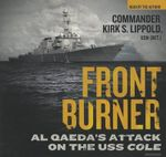 Front Burner : Al Qaeda's Attack on the USS Cole - Kirk S Lippold