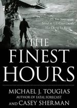 The Finest Hours : The True Story of the U.S. Coast Guard's Most Daring Sea Rescue - Michael Tougias