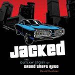 Jacked : The Outlaw Story of Grand Theft Auto - David Kushner