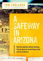 A Safeway in Arizona : What the Gabrielle Giffords Shooting Tells Us about the Grand Canyon State and Life in America - Tom Zoellner