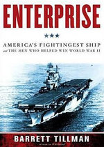 Enterprise : America's Fightingest Ship and the Men Who Helped Win World War II - Barrett Tillman