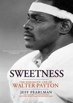 Sweetness : The Enigmatic Life of Walter Payton - Jeff Pearlman