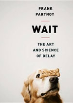 Wait : The Art and Science of Delay - Frank Partnoy