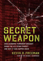 Secret Weapon : How Economic Terrorism Brought Down the U.S. Stock Market and Why It Can Happen Again - Kevin Freeman