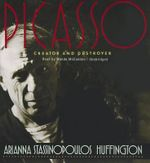 Picasso : Creator and Destroyer - Arianna Stassinopoulos Huffington