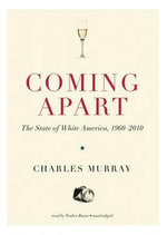 Coming Apart : The State of White America, 1960-2010 - Charles Murray