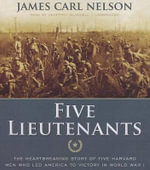 Five Lieutenants : The Heartbreaking Story of Five Harvard Men Who Led America to Victory in World War I - James Carl Nelson