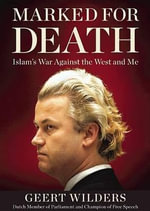 Marked for Death Islam's War Against the West and Me - Geert Wilders