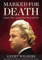 Marked for Death : Islam's War Against the West and Me - Geert Wilders