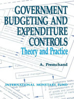 Government Budgeting and Expenditure Controls : Theory and Practice - A. Premchand