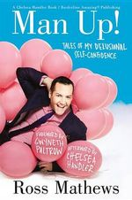 Man Up! : Tales of My Delusional Self-Confidence - Ross Mathews