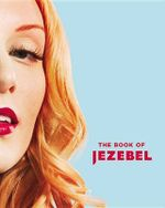 The Book of Jezebel : An Illustrated Encyclopedia of Lady Things - Anna Holmes