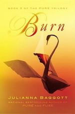 Burn : Pure Trilogy - Julianna Baggott