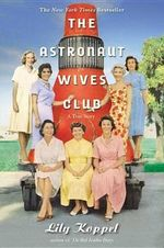 The Astronaut Wives Club : A True Story - Lily Koppel