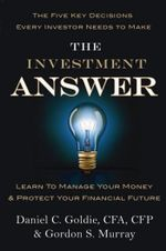 The Investment Answer : Learn to Manage Your Money & Protect Your Financial Future - Daniel Goldie