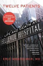 Twelve Patients : Life and Death at Bellevue Hospital - Eric Manheimer