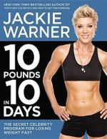 10 Pounds in 10 Days : The Secret Celebrity Program for Losing Weight Fast - Jackie Warner