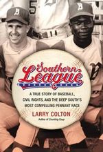 Southern League : A True Story of Baseball, Civil Rights, and the Deep South's Most Compelling Pennant Race - Larry Colton